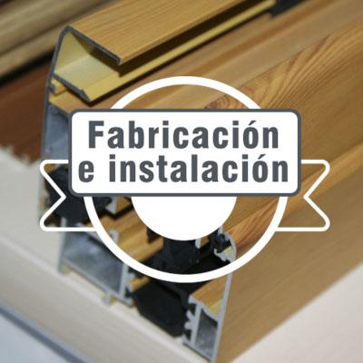 Fabricación e instalación